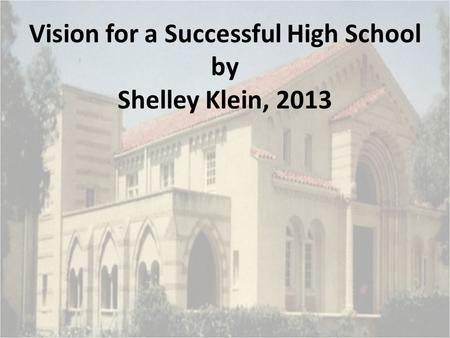 Vision for a Successful High School by Shelley Klein, 2013.