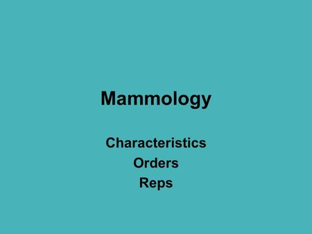 Mammology Characteristics Orders Reps. Main Characteristics of mammals: Endothermy - maintain high, constant body temperature through their metabolism.