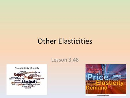 Other Elasticities Lesson 3.48. Cross-Price Elasticity of Demand The Demand for a good is often affected by the demand for other products, such as substitutes.