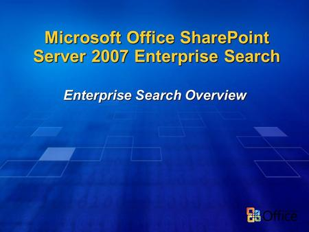 Microsoft Office SharePoint Server 2007 Enterprise Search Enterprise Search Overview.