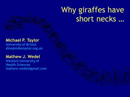 Why giraffes have short necks … Michael P. Taylor University of Bristol Mathew J. Wedel Western University of Health Sciences