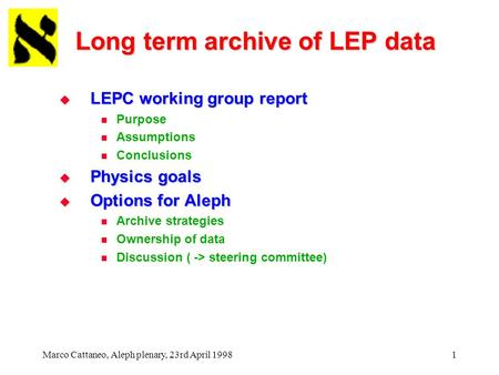 Marco Cattaneo, Aleph plenary, 23rd April 19981 Long term archive of LEP data  LEPC working group report Purpose Assumptions Conclusions  Physics goals.