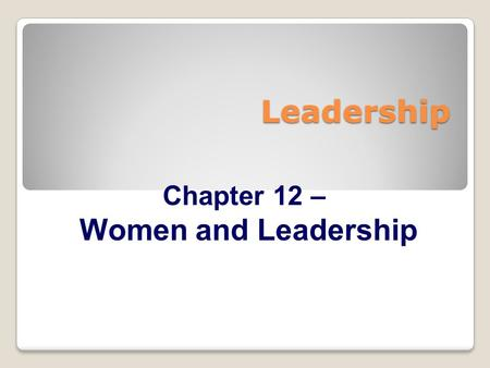 Leadership Chapter 12 – Women and Leadership. Women and Leadership Approach Description Gender and Leadership ◦Popular press reported differences between.