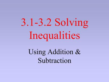 3.1-3.2 Solving Inequalities Using Addition & Subtraction.