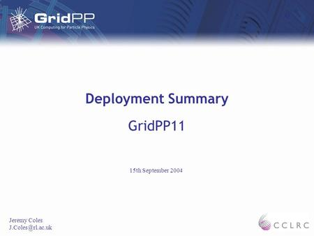 Deployment Summary GridPP11 Jeremy Coles 15th September 2004.