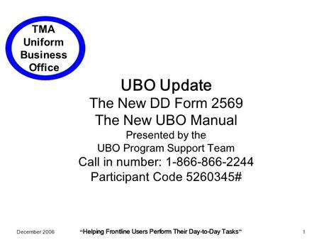 "December 2006 "" Helping Frontline Users Perform Their Day-to-Day Tasks "" 1 UBO Update The New DD Form 2569 The New UBO Manual Presented by the UBO Program."