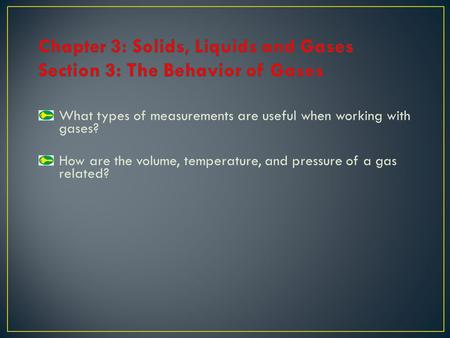 What types of measurements are useful when working with gases? How are the volume, temperature, and pressure of a gas related?