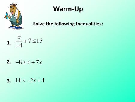 Warm-Up Solve the following Inequalities: 1. 2. 3.