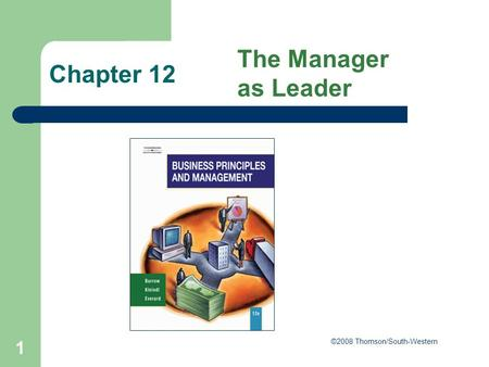 1 Chapter 12 The Manager as Leader ©2008 Thomson/South-Western.