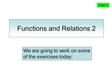 Functions and Relations 2 Page 3 We are going to work on some of the exercises today: