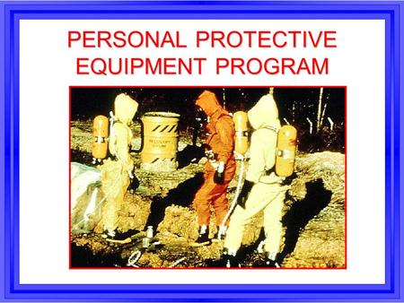 PERSONAL PROTECTIVE EQUIPMENT PROGRAM. REFERENCES l 29 CFR 1910.133 l ANSI Z87.1 l MCO 5100.8F, CHAPTER 13.