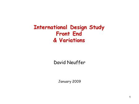 1 International Design Study Front End & Variations David Neuffer January 2009.