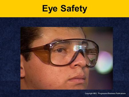 Eye Safety Today's topic is Eye Safety. This training is required by OSHA's Standards on Personal Protective Equipment (29 CFR 1910.132 and 29 CFR 1910.133).