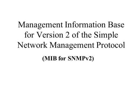 Management Information Base for Version 2 of the Simple Network Management Protocol (MIB for SNMPv2)
