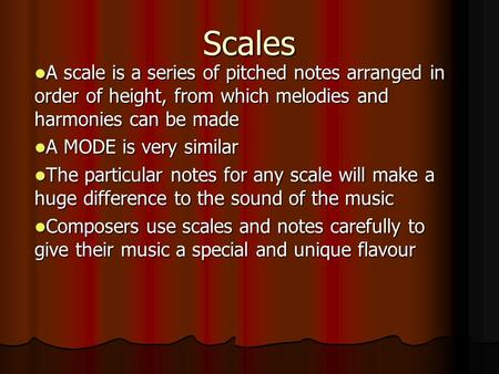 Scales A scale is a series of pitched notes arranged in order of height, from which melodies and harmonies can be made A scale is a series of pitched notes.