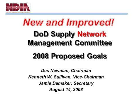 Des Newman, Chairman Kenneth W. Sullivan, Vice-Chairman Jamie Damsker, Secretary August 14, 2008 DoD Supply Network Management Committee 2008 Proposed.