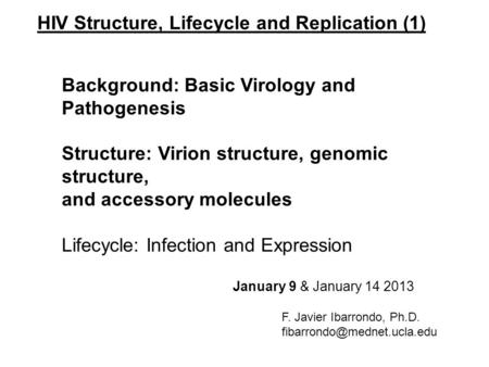HIV Structure, Lifecycle and Replication (1) Background: Basic Virology and Pathogenesis Structure: Virion structure, genomic structure, and accessory.