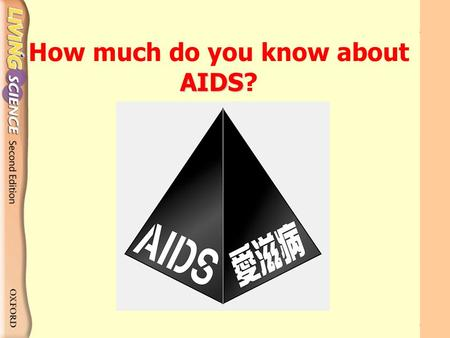 AIDS How much do you know about AIDS?. How much do you know about AIDS? 1AIDS is caused by the HIV. 2AIDS is caused by a virus that destroys the immune.