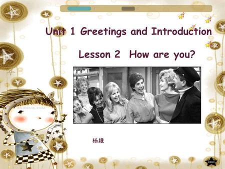 杨娥 Unit 1 Greetings and Introduction Lesson 2 How are you?