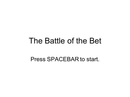 The Battle of the Bet Press SPACEBAR to start. Hello, A. I'm your boss. You can't see me, but you can, well, read me. You must complete all the missions.