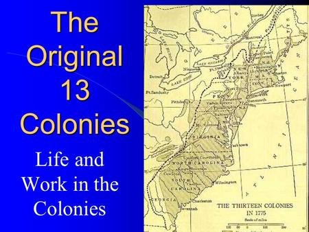 The Original 13 Colonies Life and Work in the Colonies.