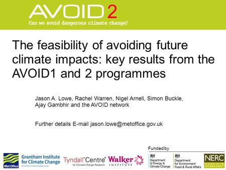 The feasibility of avoiding future climate impacts: key results from the AVOID1 and 2 programmes Funded by Jason A. Lowe, Rachel Warren, Nigel Arnell,