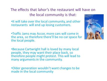 The effects that lahor's the restaurant will have on the local community is that: It will take over the local community, and other restaurants will end.
