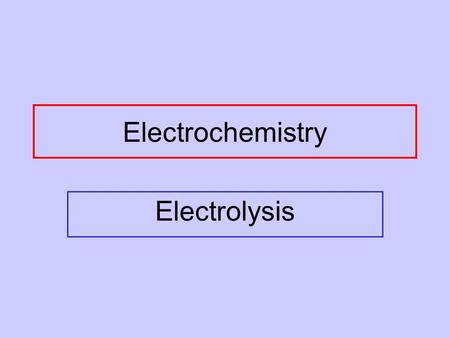 Electrochemistry Electrolysis. Complete Galvanic Cell.