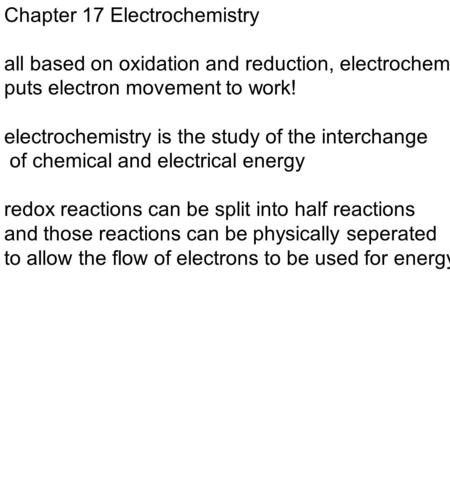 Chapter 17 Electrochemistry all based on oxidation and reduction, electrochem. puts electron movement to work! electrochemistry is the study of the interchange.