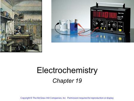 Electrochemistry Chapter 19 Copyright © The McGraw-Hill Companies, Inc. Permission required for reproduction or display.