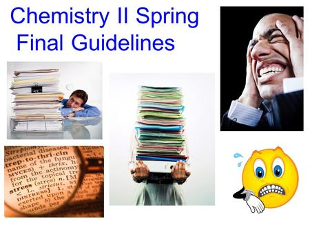 Chemistry II Spring Final Guidelines