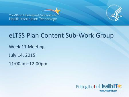 ELTSS Plan Content Sub-Work Group Week 11 Meeting July 14, 2015 11:00am–12:00pm 1.