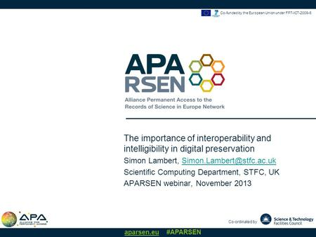 Co-ordinated by aparsen.eu #APARSEN Co-funded by the European Union under FP7-ICT-2009-6 The importance of interoperability and intelligibility in digital.