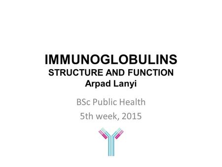 IMMUNOGLOBULINS STRUCTURE AND FUNCTION Arpad Lanyi BSc Public Health 5th week, 2015.