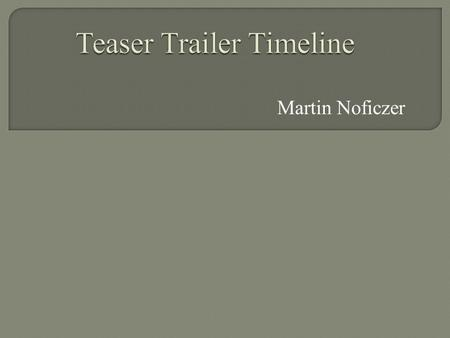 Martin Noficzer. Teaser trailers are short videos that are produced in order to promote a film and to announce the release of a new film. Trailers are.