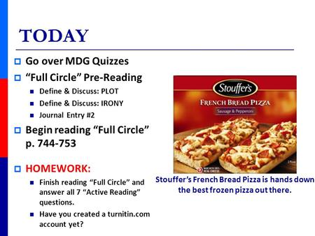 "TODAY  Go over MDG Quizzes  ""Full Circle"" Pre-Reading Define & Discuss: PLOT Define & Discuss: IRONY Journal Entry #2  Begin reading ""Full Circle"" p."