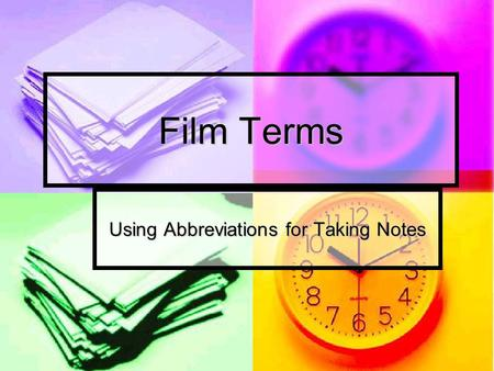 Film Terms Using Abbreviations for Taking Notes. Notes taken from A Short Guide to Writing About Film, Carrigan, Chapter 3 Close-up (cu) Focuses on a.