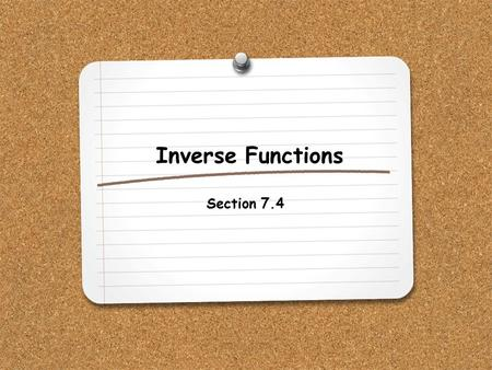 Inverse Functions Section 7.4.
