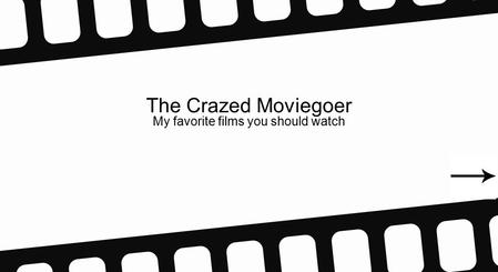 The Crazed Moviegoer My favorite films you should watch.