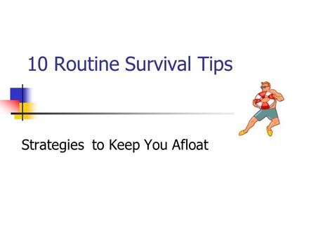 10 Routine Survival Tips Strategies to Keep You Afloat.