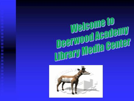 HOURS OF OPERATION The Deerwood Academy Media Center is open Monday-Friday from 7:30-2:15. The Deerwood Academy Media Center is open Monday-Friday.