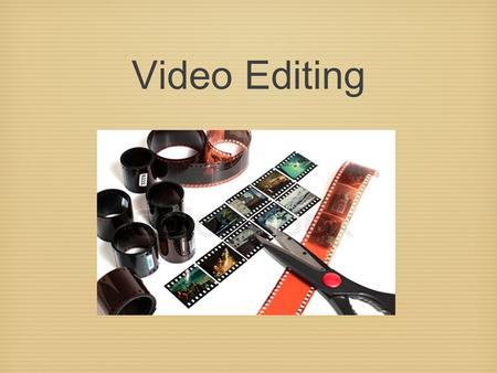 Video Editing. Cutting Insert Video transitions Titles.