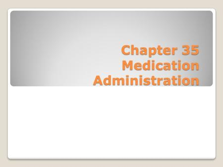 Chapter 35 Medication Administration. Scientific Knowledge Base To safely and accurately administer medications you need knowledge related to: ◦Pharmacology.