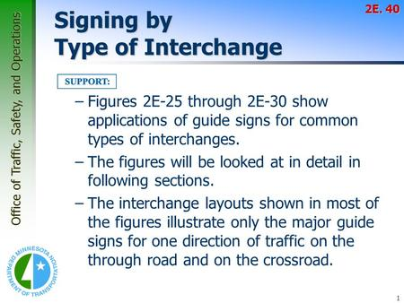 Office of Traffic, Safety, and Operations 1 Signing by Type of Interchange –Figures 2E-25 through 2E-30 show applications of guide signs for common types.