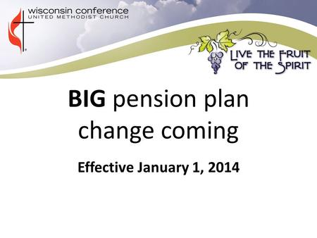 BIG pension plan change coming Effective January 1, 2014.