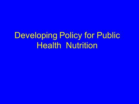 Developing Policy for Public Health Nutrition. What is Policy?