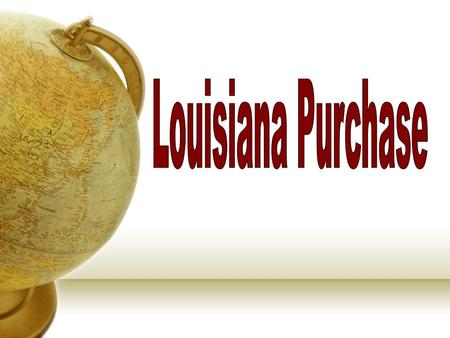 Louisiana Territory Thomas Jefferson author of the Declaration of Independence 3 rd president of the United States The Louisiana Purchase was the most.