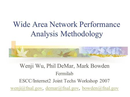 Wide Area Network Performance Analysis Methodology Wenji Wu, Phil DeMar, Mark Bowden Fermilab ESCC/Internet2 Joint Techs Workshop 2007