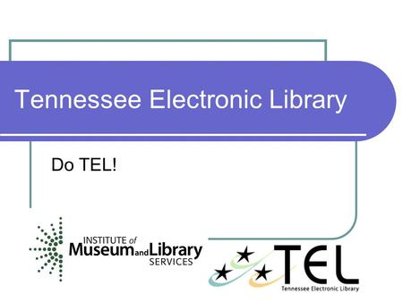 Tennessee Electronic Library Do TEL!. WHAT is IT? E-Books Full-text Journals Atlases Encyclopedias Reference Books And much, much More…..