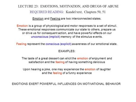 LECTURE 23: EMOTIONS, MOTIVATION, AND DRUGS OF ABUSE REQUIRED READING: Kandel text, Chapters 50, 51 Emotion and Feeling are two interconnected states.